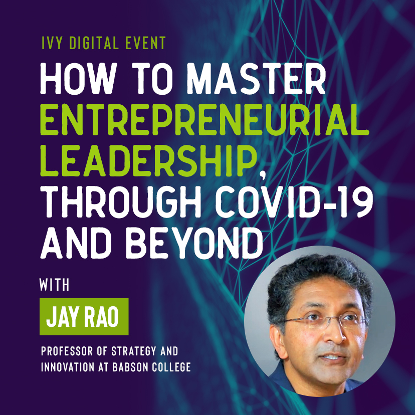 How To Master Entrepreneurial Leadership Through Covid 19 And Beyond With Jay Rao Search for master rao ! ivy